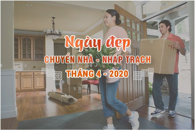 Xem ngày đẹp chuyển nhà trong tháng 4 năm 2020